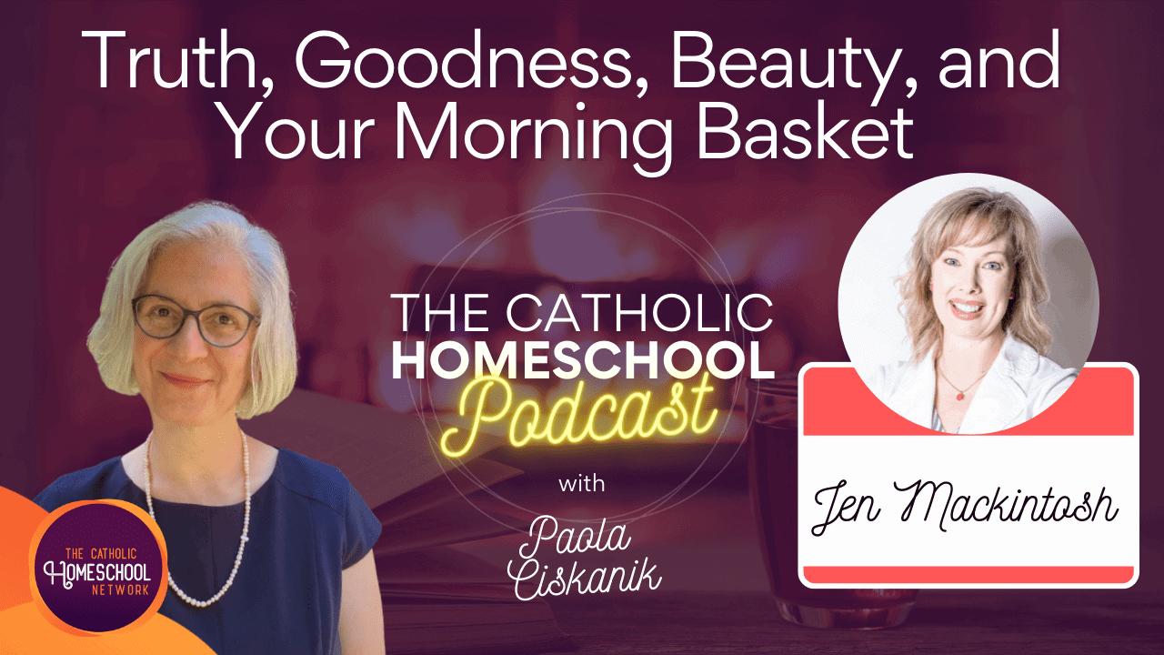 Jenn Mackintosh | Truth, Goodness, Beauty, and Your Morning Basket | The Catholic Homeschool Podcast