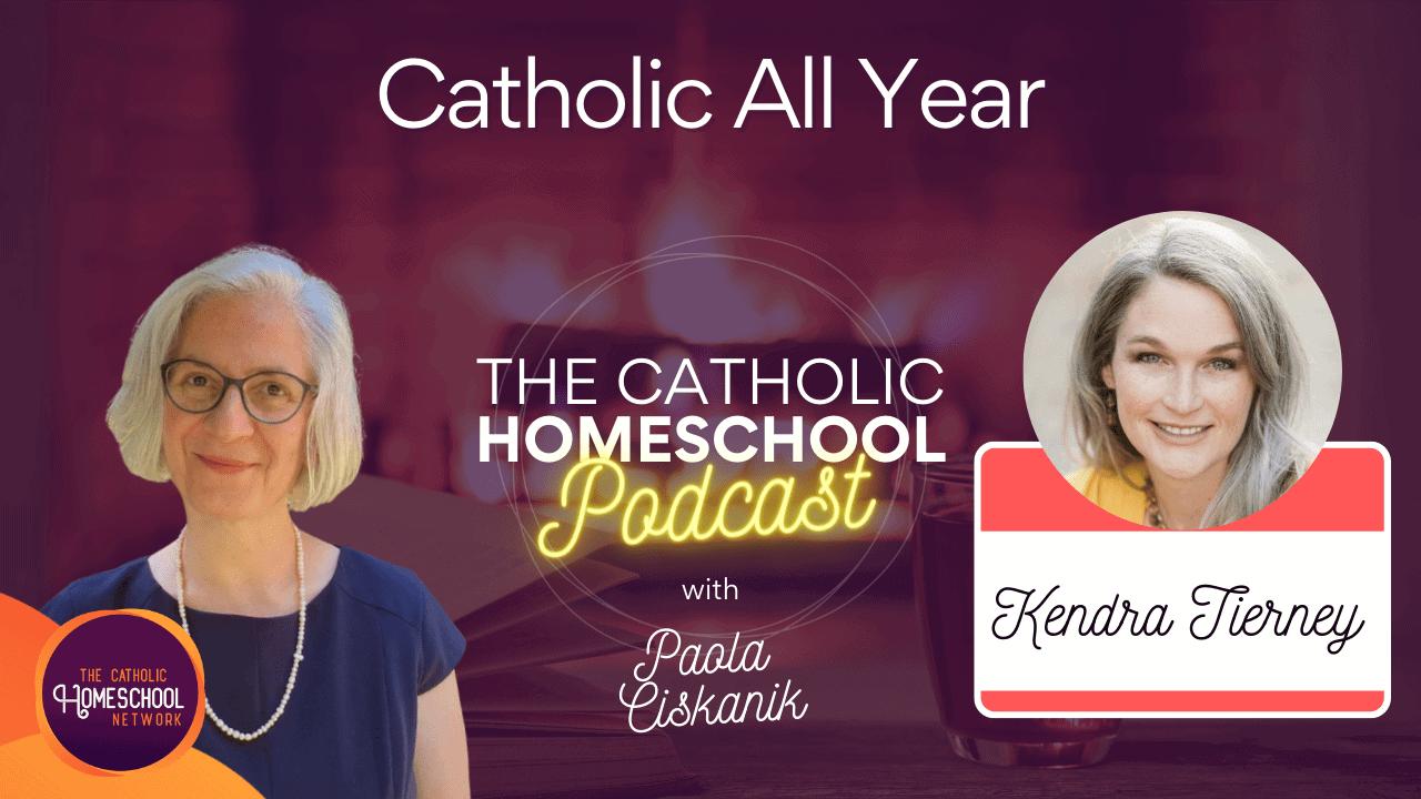 Kendra Tierney | Catholic All Year | The Catholic Homeschool Podcast