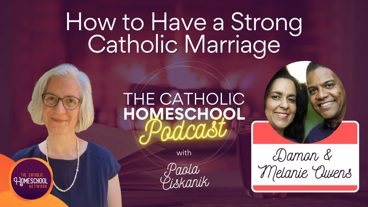 Damon & Melanie Owens | How to Have a Strong Catholic Marriage | The Catholic Homeschool Podcast