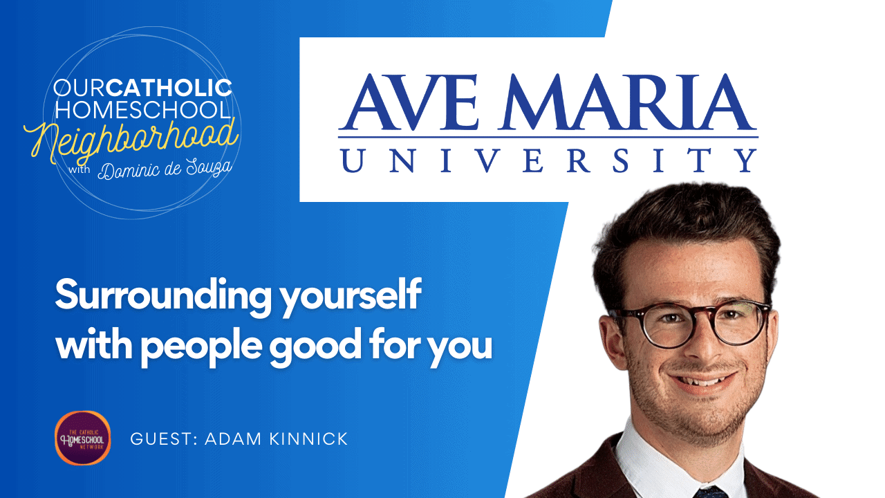 Ave Maria University & surrounding yourself with the people good for you, with Adam Kinnick