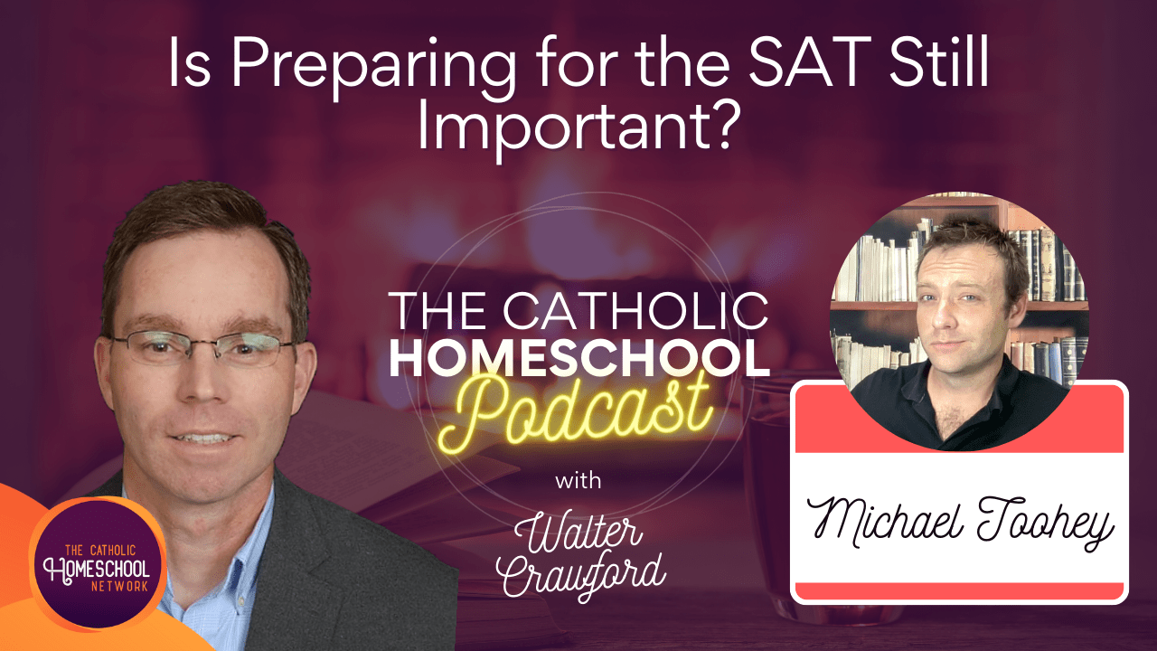Michael Toohey | Is Preparing for the SAT Still Important? | The Catholic Homeschool Podcast