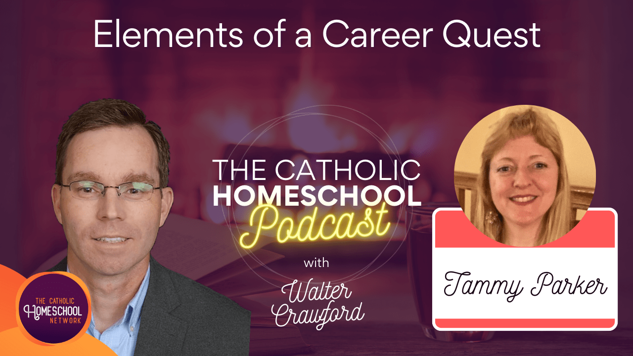 Tammy Parker | Elements of a Career Quest | The Catholic Homeschool Podcast